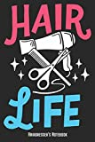 Hair Life - Hairdresser's Notebook: Hairstylist & Hairdresser Notebook Journal Diary Planner Gift For Barbers & Hairdo Experts (6' x 9', 120 Pages, Lined) Perfect Gift Idea For Birthday & Christmas