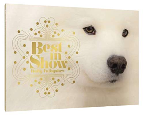Best in Show: (Dog Photography Book for Dog Lovers, Dog Show Photo Book)
