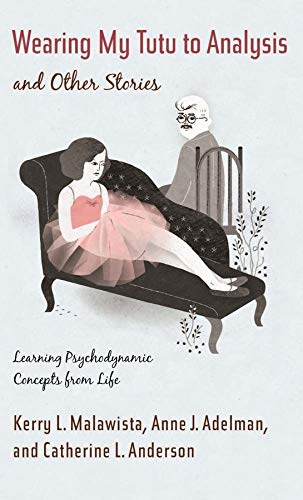 Wearing My Tutu to Analysis and Other Stories: Learning Psychodynamic Concepts from Life