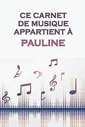 Ce carnet de musique appartient à Pauline: Cahier de partitions: Papier manuscrit / 12 portées par page / idée cadeau (French Edition)