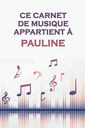 Ce carnet de musique appartient à Pauline: Cahier de partitions: Papier manuscrit / 12 portées par page / idée cadeau