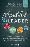 Mindful Leader: Wie wir die Führung für unser Leben in die Hand nehmen und uns Gelassenheit zum Erfolg führt