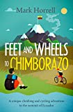Image: Feet and Wheels to Chimborazo: A unique climbing and cycling adventure to the summit of Ecuador | Kindle Edition | by Mark Horrell (Author). Publisher: Mountain Footsteps Press (August 31, 2019)
