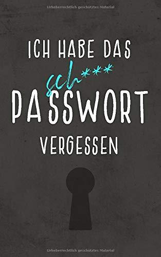Ich habe das sch*** Passwort vergessen: Handliches offline Passwort-Buch mit Register zum Organisieren aller Zugangsdaten