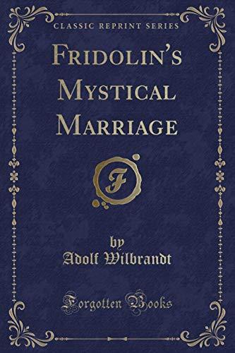 Fridolin's Mystical Marriage (Classic Reprint)