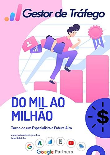 Gestor de Tráfego - Do Mil ao Milhão: Torne-se um Especialista em Tráfego Pago (Marketing Digital na Prática Livro 1)