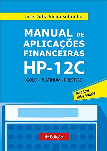MANUAL DE APLICAÇÕES FINANCEIRAS HP-12C: GOLD - PLATINUM - PRESTIGE - APPS IOS E ANDROID