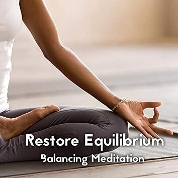Restore Equilibrium - Balancing Meditation Music with Peaceful Sounds, Regenerative Spiritual Reset and Healing Yoga Music