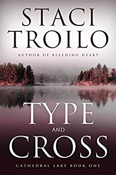Type and Cross (Cathedral Lake Book 1) by [Staci Troilo]