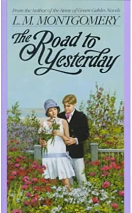 [(Road to Yesterday )] [Author: L. M. Montgomery] [Feb-1993]