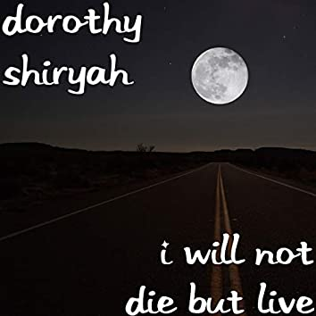 I Will Not Die but Live