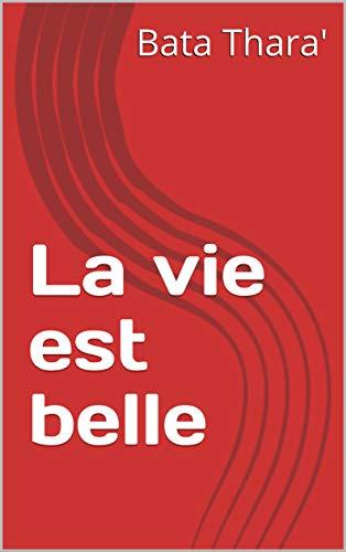 La vie est belle (French Edition)