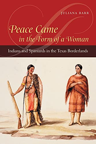Peace Came in the Form of a Woman: Indians and Spaniards in the Texas Borderlands