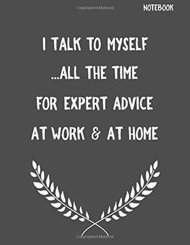 I Talk To Myself ...All the Time For Expert Advice At Work & At Home: Funny Sarcastic Notepads Note Pads for Work and Office, Funny Novelty Gift for ... Writing and Drawing (Make Work Fun, Band 1)