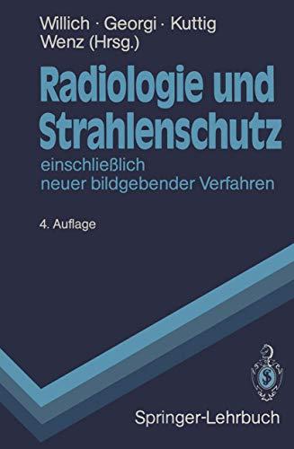 Radiologie und Strahlenschutz: Einschließlich neuer bildgebender Verfahren (Springer-Lehrbuch)