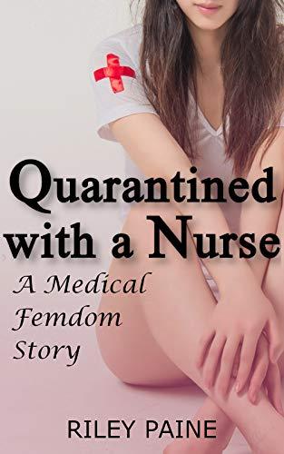Quarantined with a Nurse: A Medical Femdom Story (The Femdom Nurse Book 2) (English Edition)