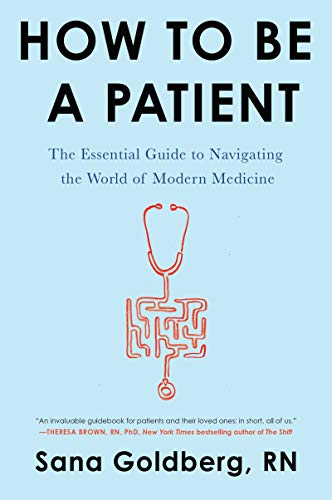 How to Be a Patient: The Essential Guide to Navigating the World of Modern Medicine