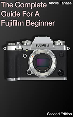The Complete Guide For A Fujifilm Beginner: Second Edition (English Edition)