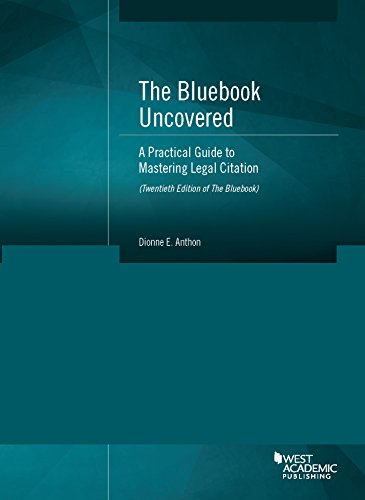 Compare Textbook Prices for The Bluebook Uncovered: A Practical Guide to Mastering Legal Citation Twentieth Ed. of Bluebook Coursebook 1 Edition ISBN 9781634595377 by Anthon, Dionne