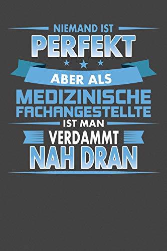 Niemand Ist Perfekt Aber Als Medizinische Fachangestellte Ist Man Verdammt Nah Dran: Praktischer Wochenplaner für ein ganzes Jahr - 15x23cm (ca. DIN A5)
