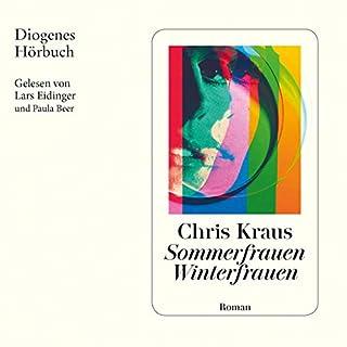 Sommerfrauen, Winterfrauen                   Autor:                                                                                                                                 Chris Kraus                               Sprecher:                                                                                                                                 Lars Eidinger,                                                                                        Paula Beer                      Spieldauer: 8 Std. und 20 Min.     25 Bewertungen     Gesamt 4,4