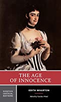 The Age of Innocence: Authoritative Text, Background and Contexts, Sources, Criticism (Norton Critical Editions)