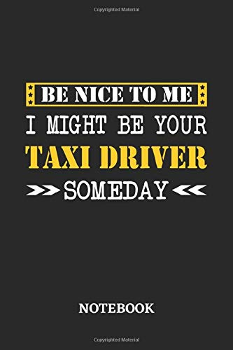 Be nice to me, I might be your Taxi Driver someday Notebook: 6x9 inches - 110 blank numbered pages • Greatest Passionate working Job Journal • Gift, Present Idea