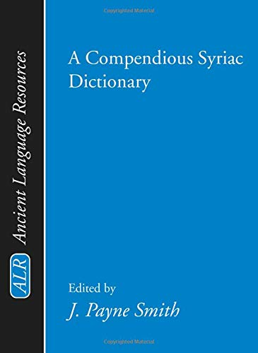 Compare Textbook Prices for A Compendious Syriac Dictionary Ancient Language Resources Abridged Edition ISBN 9781579102272 by Smith, J. Payne,Smith, Jessie Payne