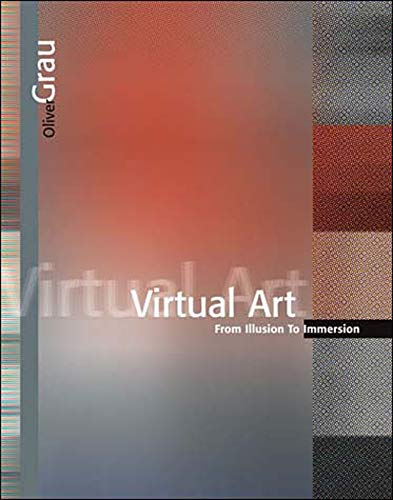 Virtual Art: From Illusion to Immersion (Leonardo)
