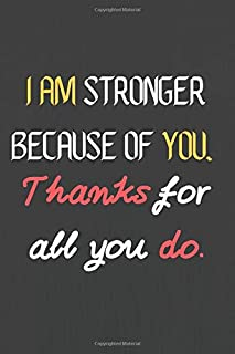 "I am stronger because of you. Thanks for all you do :Journal and Notebook Composition Size (6""x9"") With Lined Pages(110 Pa..."