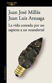 La vida contada por un sapiens a un neandertal de [Juan José Millás, Juan Luis Arsuaga]