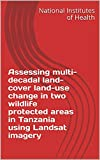 Assessing multi-decadal land-cover land-use change in two wildlife protected areas in Tanzania using Landsat imagery (English Edition)