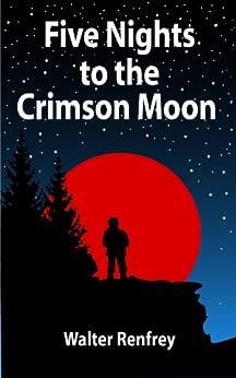 Five Nights To The Crimson Moon by [Walter Renfrey]