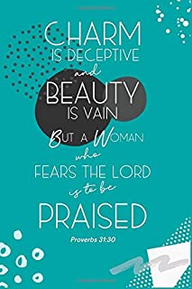 Proverbs 31:30 Charm Is Deceptive And Beauty Is Vain: Lined Journal Book to Write In, Inspiring Bible Scripture Verse, Blank Gift Notebook, Teal Blue, 6