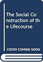 The Social Construction of the Lifecourse