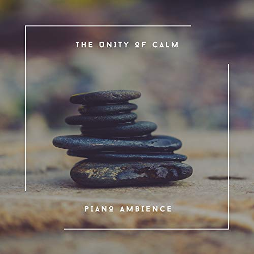 The Unity Of Calm - Piano Ambience
