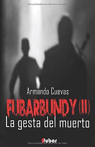 Fubarbundy(II): La gesta del muerto: Volume 2 (FUBARBUNDY (LA GESTA DEL MUERTO))