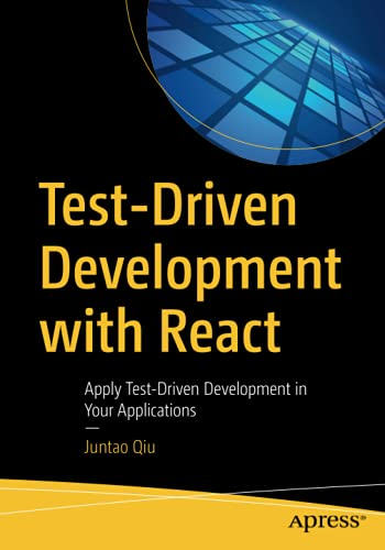 Test-Driven Development with React: Apply Test-Driven Development in Your Applications