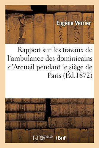 Rapport sur les travaux de l'ambulance des dominicains d'Arcueil pendant le siège de Paris