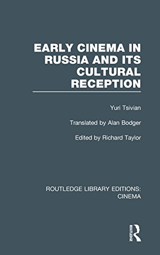 Early Cinema in Russia and Its Cultural Reception (Routledge Library Editions: Cinema)