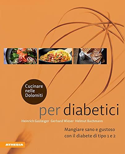 Cucinare nelle Dolomiti per diabetici. Mangiare sano e gustoso con il diabete di tipo 1 e 2