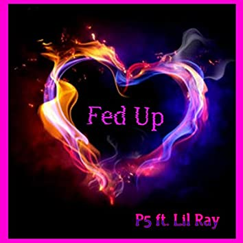 Fed Up (feat. Lil Ray)
