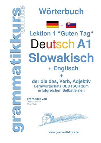 """Wörterbuch Deutsch - Slowakisch - Englisch Niveau A1: Lernwortschatz A1 Lektion 1 """"Guten Tag"""" Sprachkurs Deutsch zum erfolgreichen Selbstlernen für ... Deutsch - Slowakisch- Englisch A1 A2 B1)"""