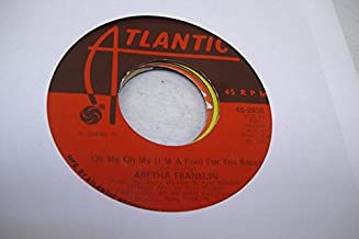 ARETHA FRANKLIN 45 RPM Oh Me Oh My (I'm A Fool For You Baby) / Rock Steady