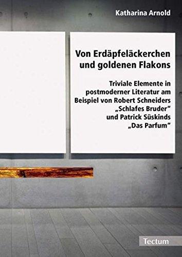 """Von Erdäpfeläckerchen und goldenen Flakons: Triviale Elemente in postmoderner Literatur am Beispiel von Robert Schneiders """"Schlafes Bruder"""" und Patrick Süskinds """"Das Parfum"""""""