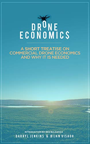 Drone Economics Primer: A Short Treatise on Commercial Drone Economics and Why It Is Needed (English Edition)