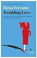 Troubling Love: A Novel