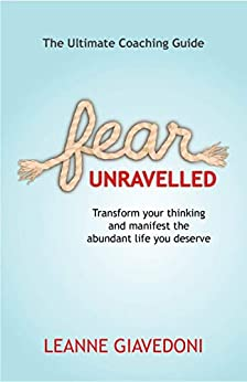 Fear Unravelled: Transform your thinking and manifest the abundant life you deserve by [Leanne Giavedoni]
