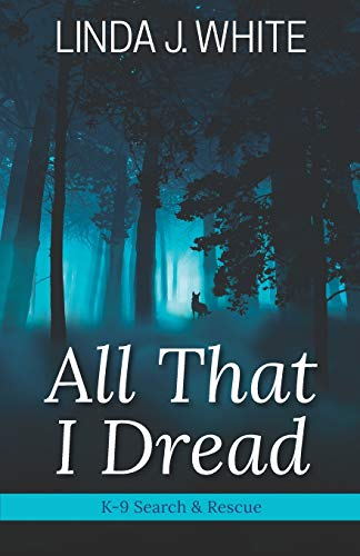All That I Dread: A K-9 Search and Rescue Story