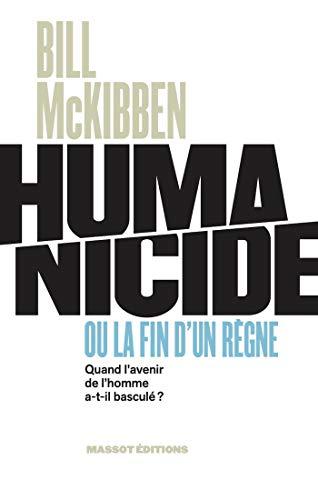 Humanicide ou la fin d'un règne - Quand l'avenir de l'homme a-t-il basculé ? (French Edition)